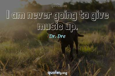 Photo Quote of I am never going to give music up.