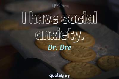 Photo Quote of I have social anxiety.