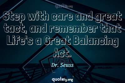 Photo Quote of Step with care and great tact, and remember that Life's a Great Balancing Act.