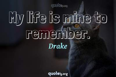 Photo Quote of My life is mine to remember.