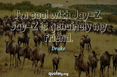Photo Quote of I'm cool with Jay-Z. Jay-Z is genuinely my friend.