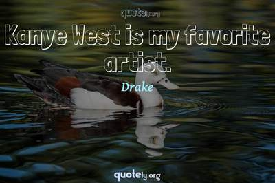 Photo Quote of Kanye West is my favorite artist.