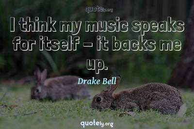 Photo Quote of I think my music speaks for itself - it backs me up.