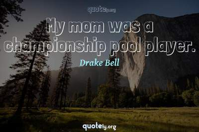 Photo Quote of My mom was a championship pool player.