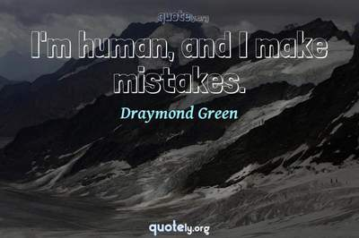 Photo Quote of I'm human, and I make mistakes.