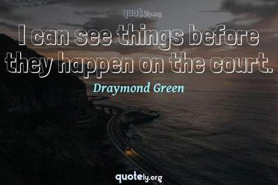 Photo Quote of I can see things before they happen on the court.
