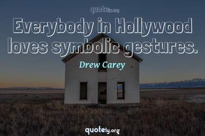 Photo Quote of Everybody in Hollywood loves symbolic gestures.