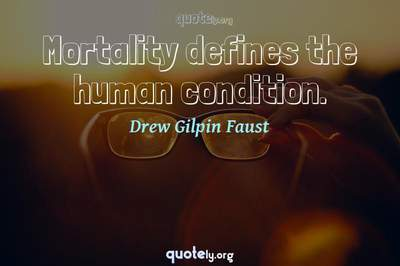 Photo Quote of Mortality defines the human condition.