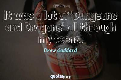 Photo Quote of It was a lot of 'Dungeons and Dragons' all through my teens.