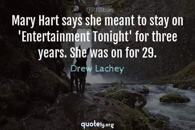 Photo Quote of Mary Hart says she meant to stay on 'Entertainment Tonight' for three years. She was on for 29.
