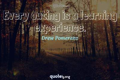 Photo Quote of Every outing is a learning experience.