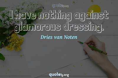 Photo Quote of I have nothing against glamorous dressing.