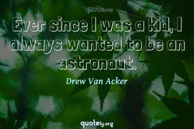 Photo Quote of Ever since I was a kid, I always wanted to be an astronaut.