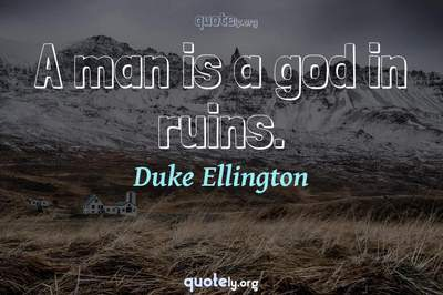 Photo Quote of A man is a god in ruins.