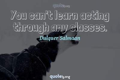 Photo Quote of You can't learn acting through any classes.