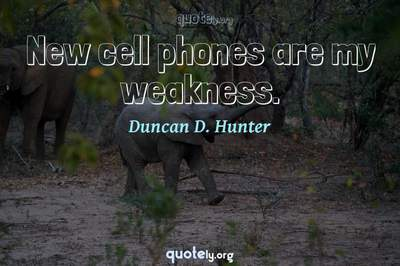 Photo Quote of New cell phones are my weakness.