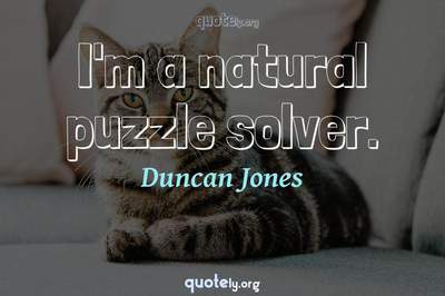 Photo Quote of I'm a natural puzzle solver.