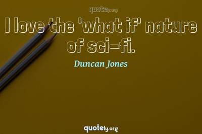 Photo Quote of I love the 'what if' nature of sci-fi.