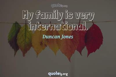 Photo Quote of My family is very international.