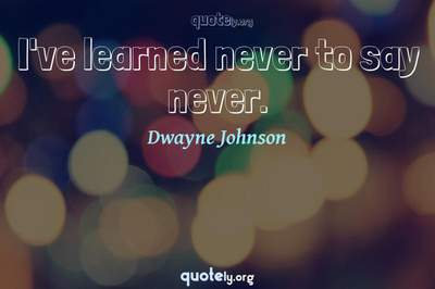 Photo Quote of I've learned never to say never.