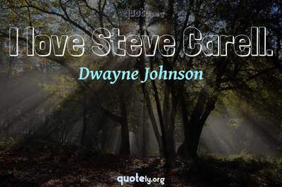 Photo Quote of I love Steve Carell.