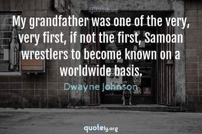 Photo Quote of My grandfather was one of the very, very first, if not the first, Samoan wrestlers to become known on a worldwide basis.