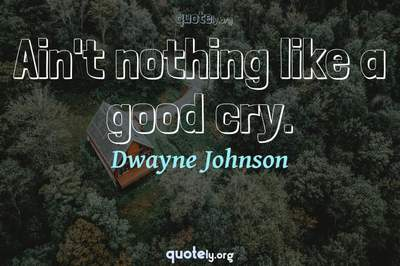 Photo Quote of Ain't nothing like a good cry.