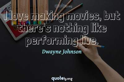 Photo Quote of I love making movies, but there's nothing like performing live.