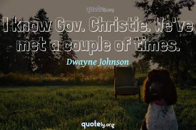 Photo Quote of I know Gov. Christie. We've met a couple of times.