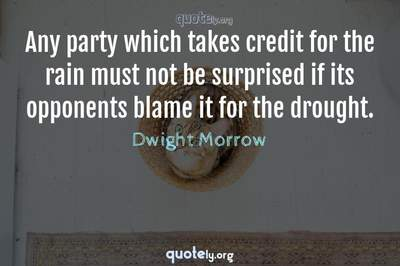Photo Quote of Any party which takes credit for the rain must not be surprised if its opponents blame it for the drought.