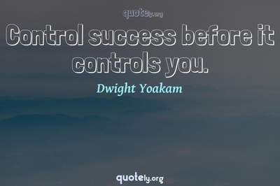 Photo Quote of Control success before it controls you.