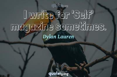 Photo Quote of I write for 'Self' magazine sometimes.