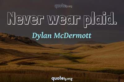 Photo Quote of Never wear plaid.