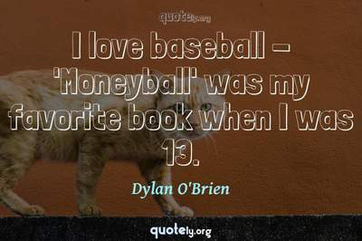 Photo Quote of I love baseball - 'Moneyball' was my favorite book when I was 13.