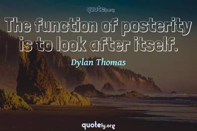 Photo Quote of The function of posterity is to look after itself.