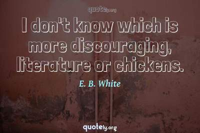 Photo Quote of I don't know which is more discouraging, literature or chickens.
