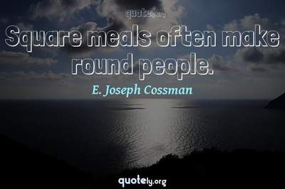 Photo Quote of Square meals often make round people.