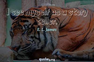 Photo Quote of I see myself as a story teller.