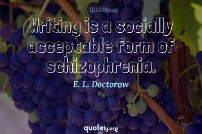 Photo Quote of Writing is a socially acceptable form of schizophrenia.