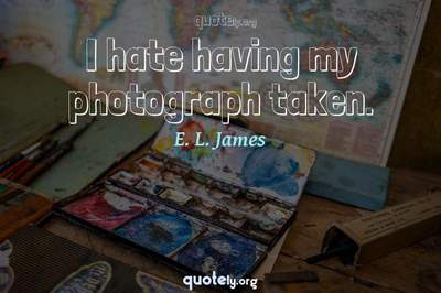 Photo Quote of I hate having my photograph taken.