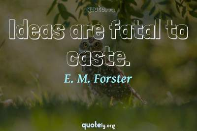 Photo Quote of Ideas are fatal to caste.