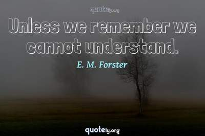 Photo Quote of Unless we remember we cannot understand.