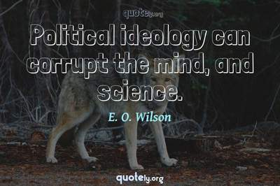 Photo Quote of Political ideology can corrupt the mind, and science.