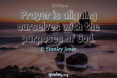 Photo Quote of Prayer is aligning ourselves with the purposes of God.