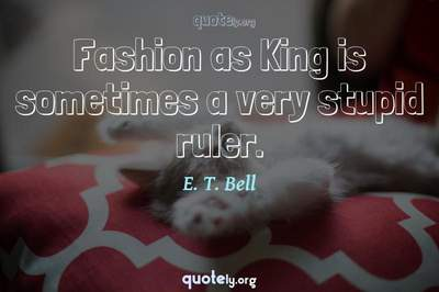 Photo Quote of Fashion as King is sometimes a very stupid ruler.