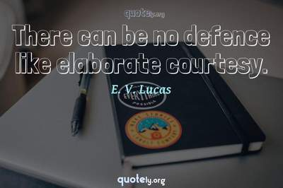 Photo Quote of There can be no defence like elaborate courtesy.