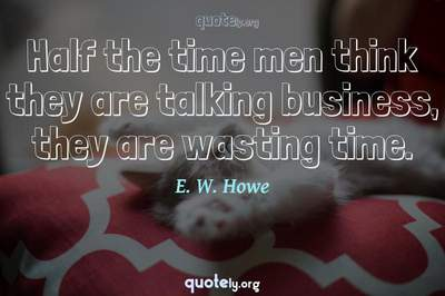 Photo Quote of Half the time men think they are talking business, they are wasting time.