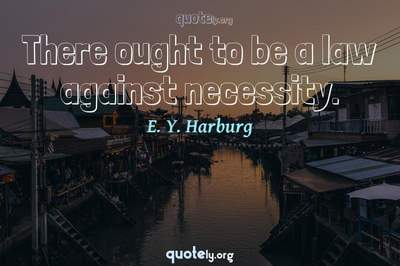 Photo Quote of There ought to be a law against necessity.