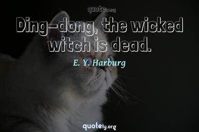 Photo Quote of Ding-dong, the wicked witch is dead.
