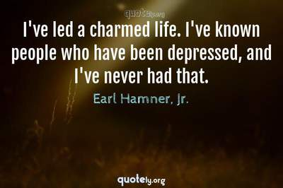 Photo Quote of I've led a charmed life. I've known people who have been depressed, and I've never had that.